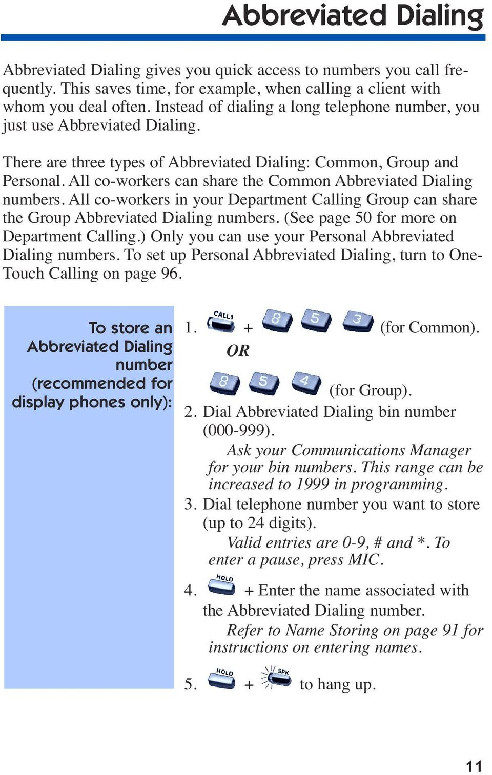 All co-workers can share the Common Abbreviated Dialing numbers. All co-workers in your Department Calling Group can share the Group Abbreviated Dialing numbers.