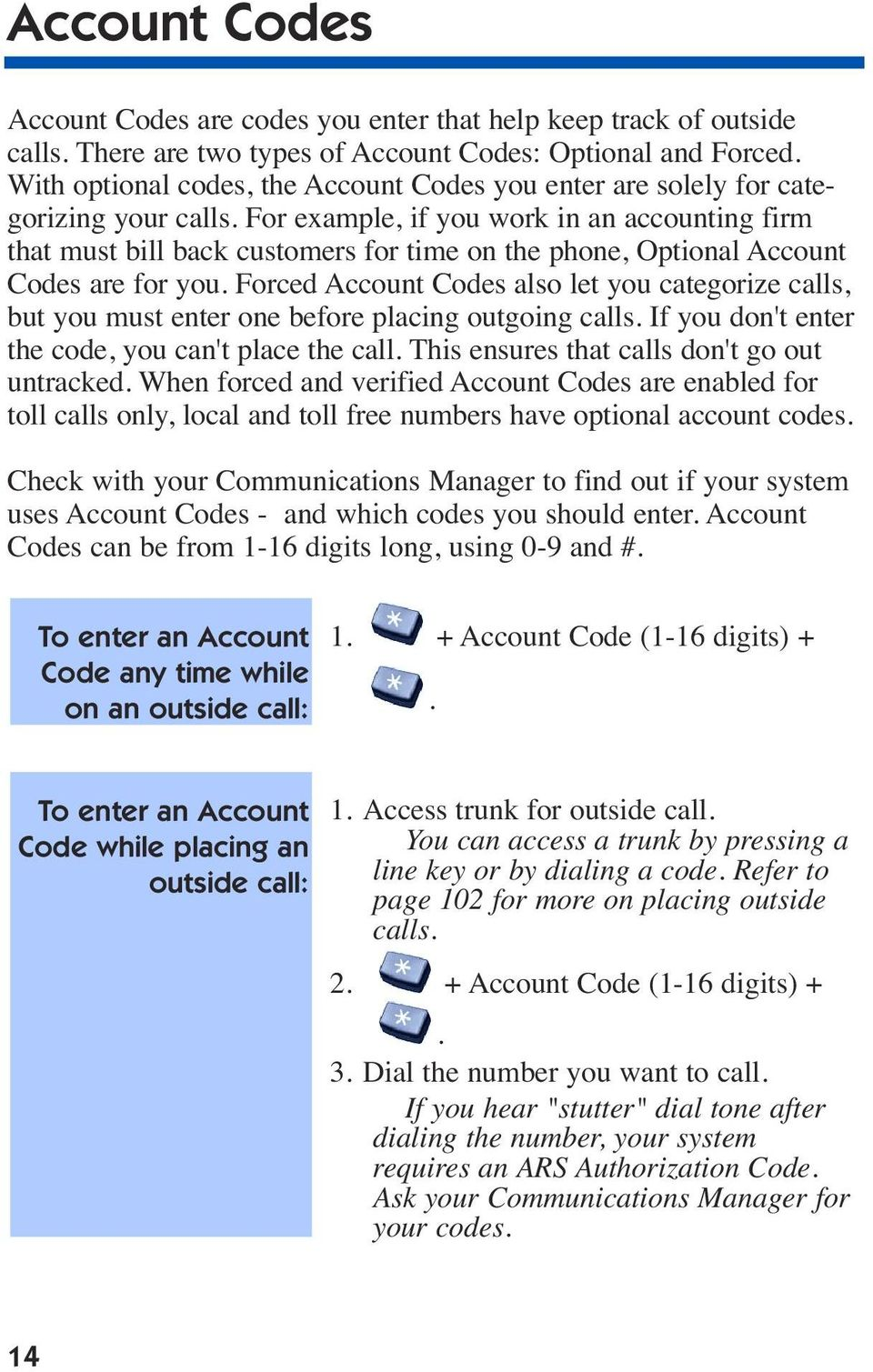 For example, if you work in an accounting firm that must bill back customers for time on the phone, Optional Account Codes are for you.