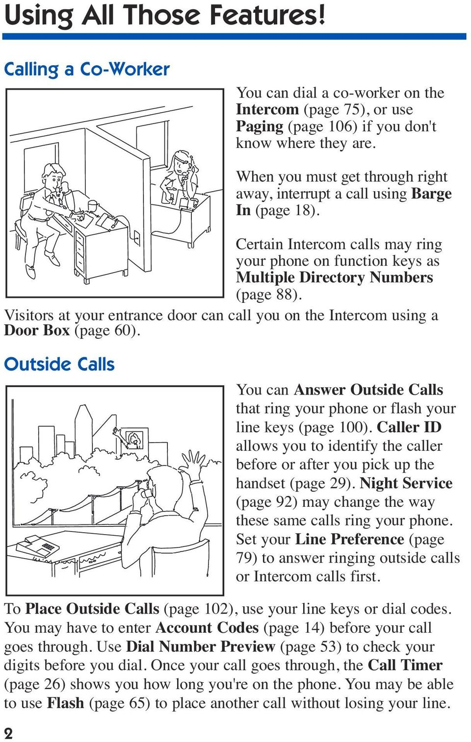 Visitors at your entrance door can call you on the Intercom using a Door Box (page 60). Outside Calls You can Answer Outside Calls that ring your phone or flash your line keys (page 100).