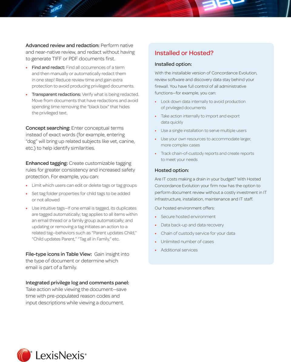 Transparent redactions: Verify what is being redacted. Move from documents that have redactions and avoid spending time removing the black box that hides the privileged text.