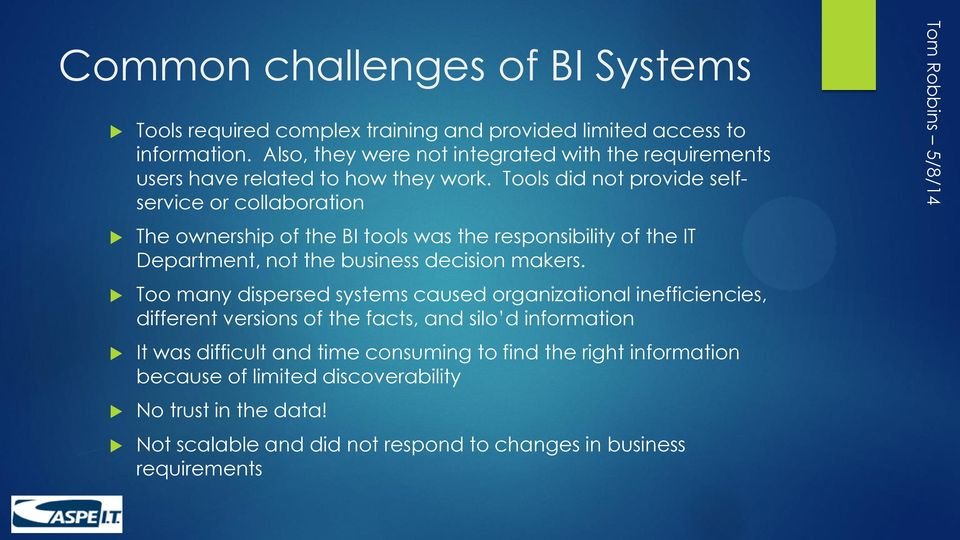 Tools did not provide selfservice or collaboration The ownership of the BI tools was the responsibility of the IT Department, not the business decision makers.