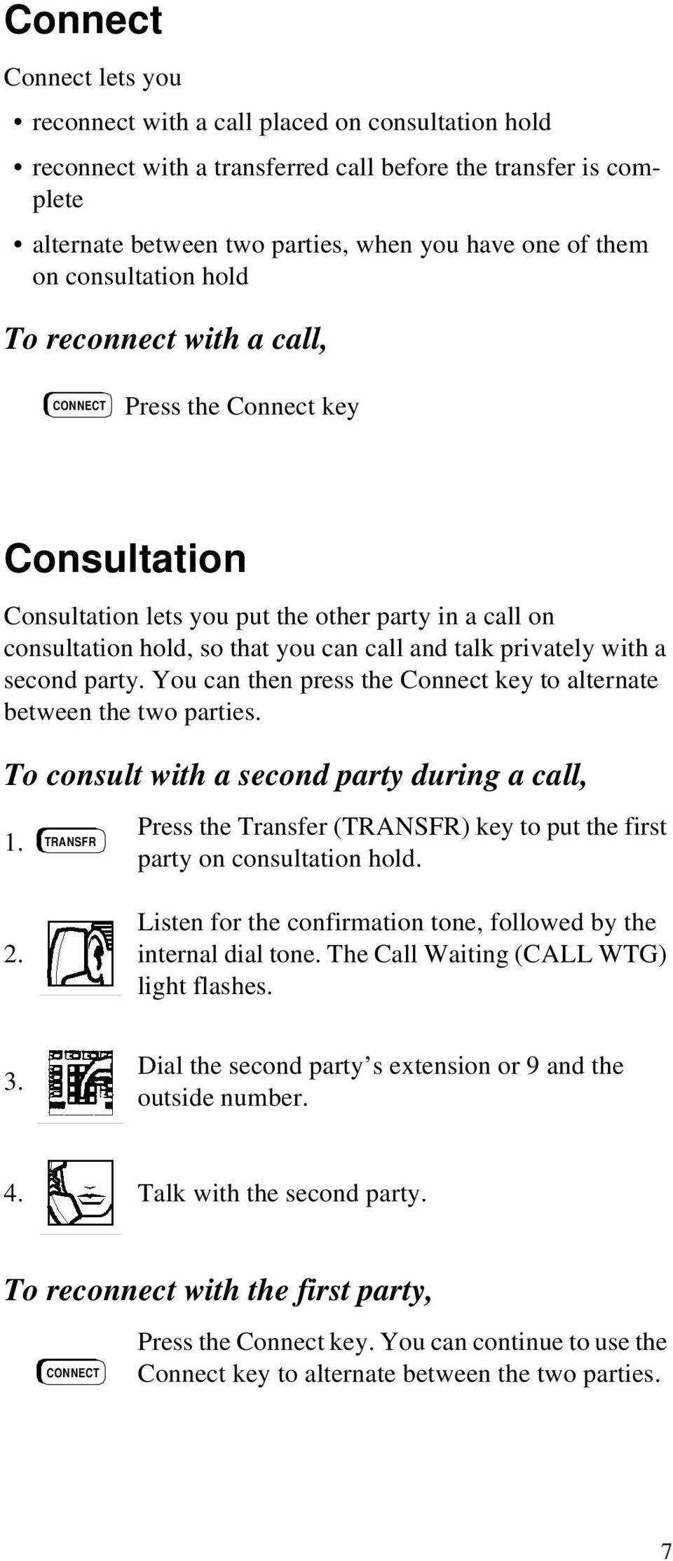 privately with a second party. You can then press the Connect key to alternate between the two parties. To consult with a second party during a call, 1.