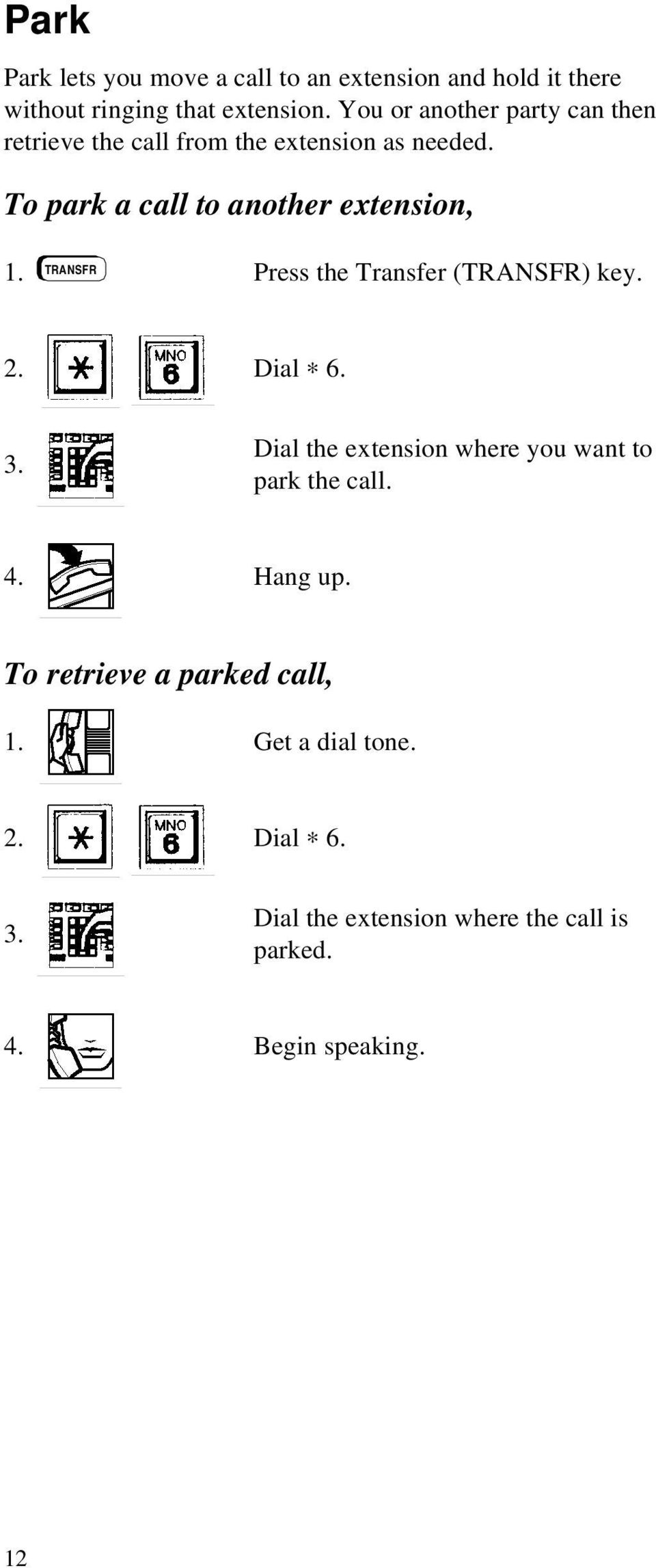 To park a call to another extension, 1. TRANSFR Press the Transfer (TRANSFR) key. 2. Dial 6. 3.