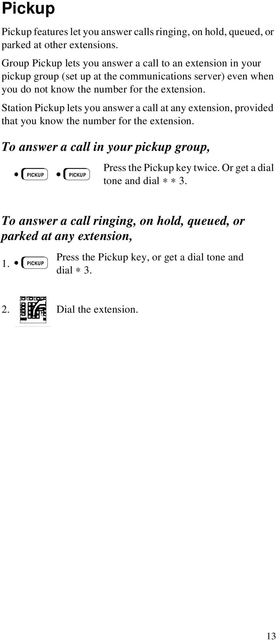 extension. Station Pickup lets you answer a call at any extension, provided that you know the number for the extension.