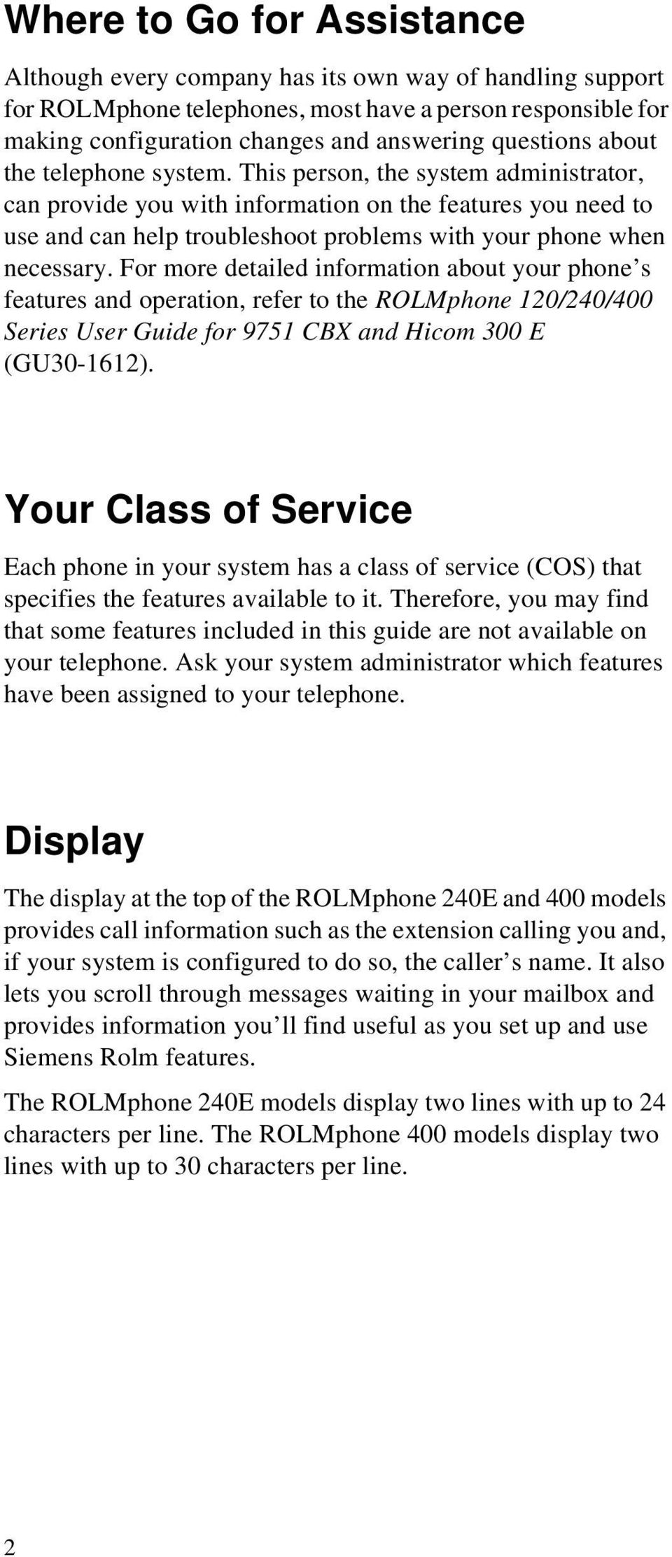 For more detailed information about your phone s features and operation, refer to the ROLMphone 120/240/400 Series User Guide for 9751 CBX and Hicom 300 E (GU30-1612).