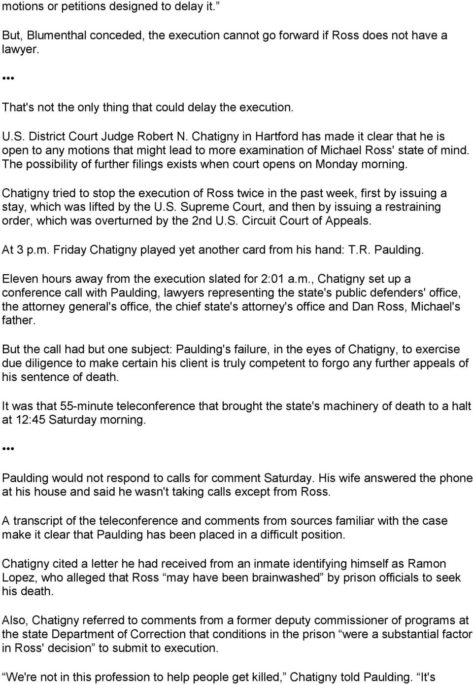 The possibility of further filings exists when court opens on Monday morning. Chatigny tried to stop the execution of Ross twice in the past week, first by issuing a stay, which was lifted by the U.S.