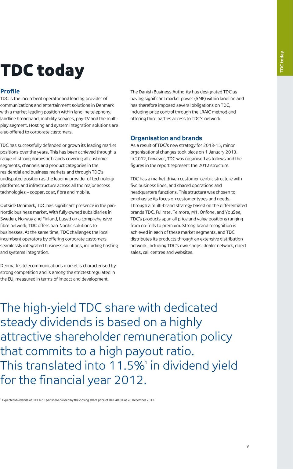 TDC has successfully defended or grown its leading market positions over the years.