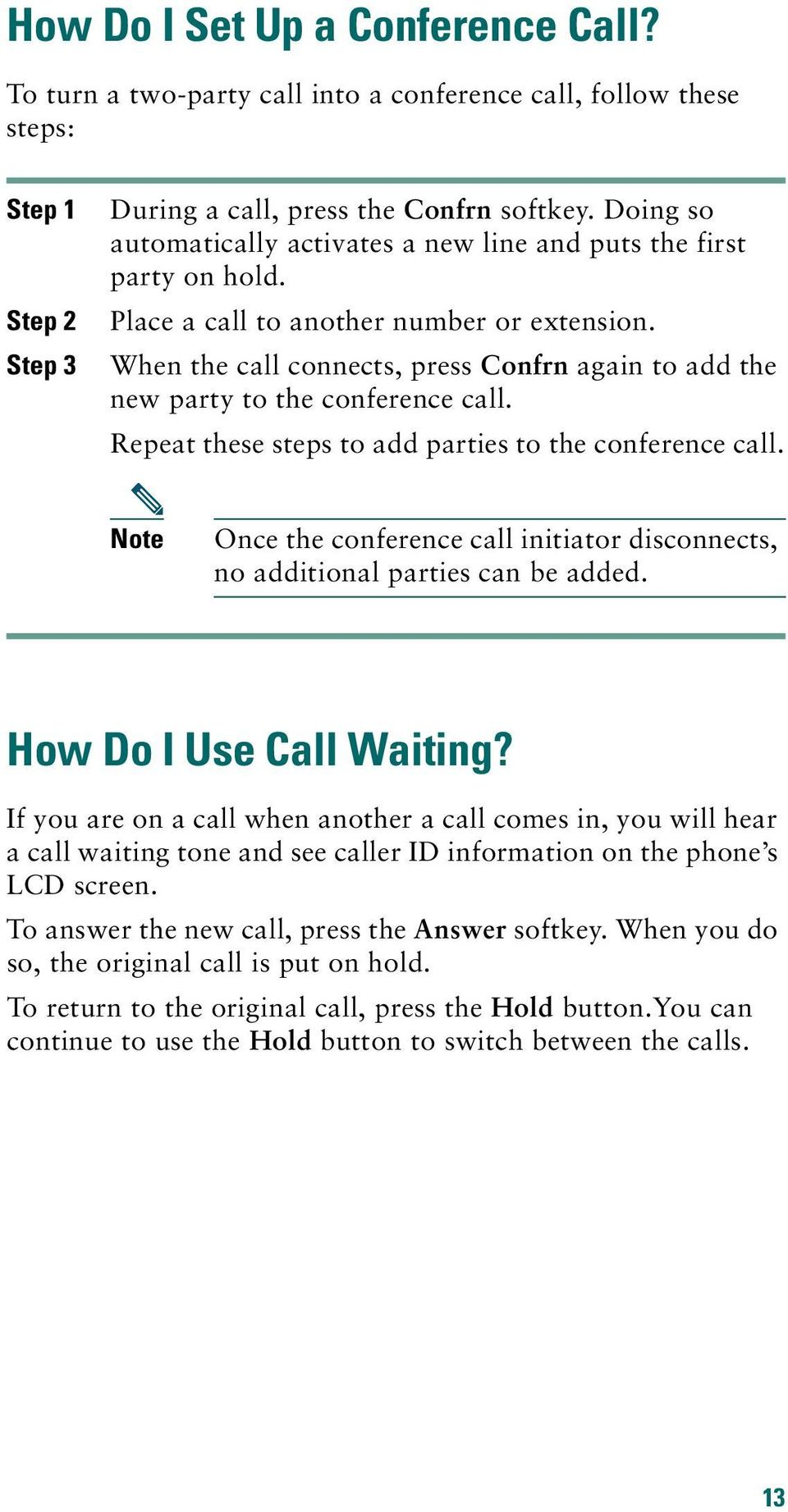When the call connects, press Confrn again to add the new party to the conference call. Repeat these steps to add parties to the conference call.
