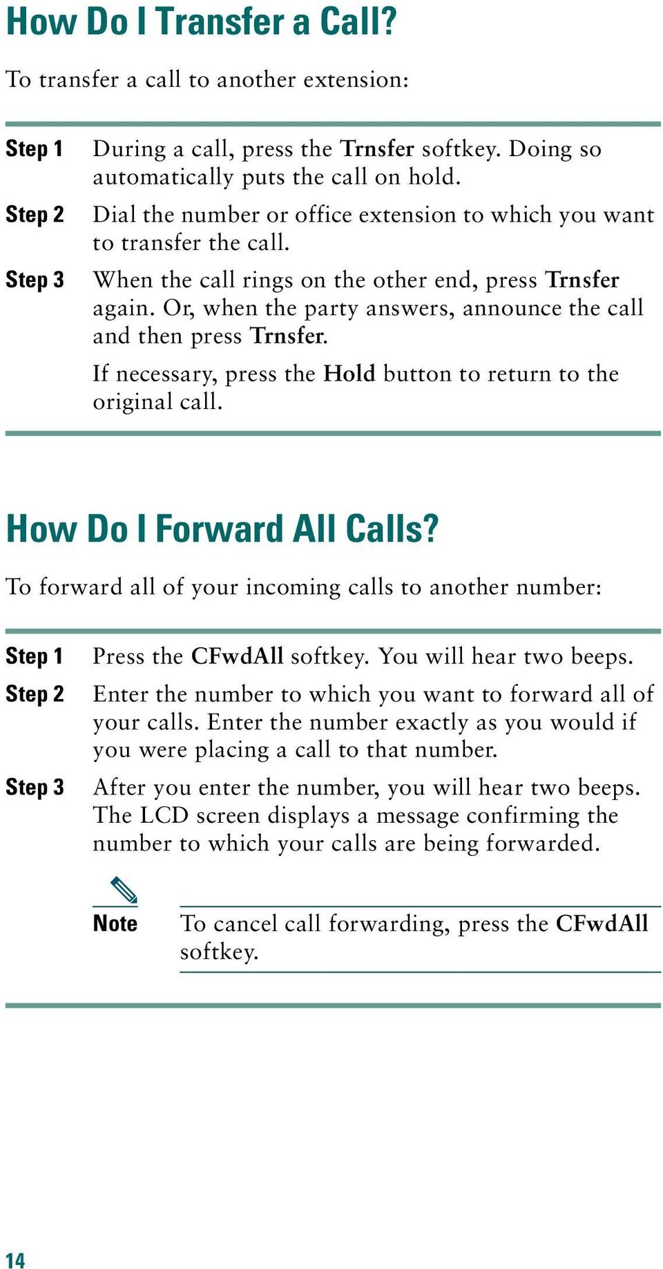 Or, when the party answers, announce the call and then press Trnsfer. If necessary, press the Hold button to return to the original call. How Do I Forward All Calls?