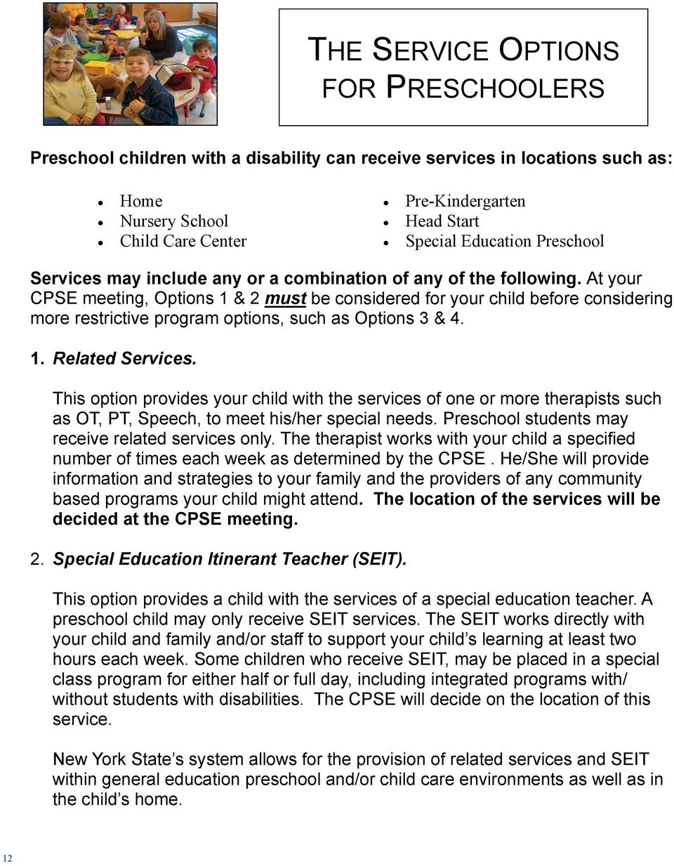 At your CPSE meeting, Options 1 & 2 must be considered for your child before considering more restrictive program options, such as Options 3 & 4. 1. Related Services.
