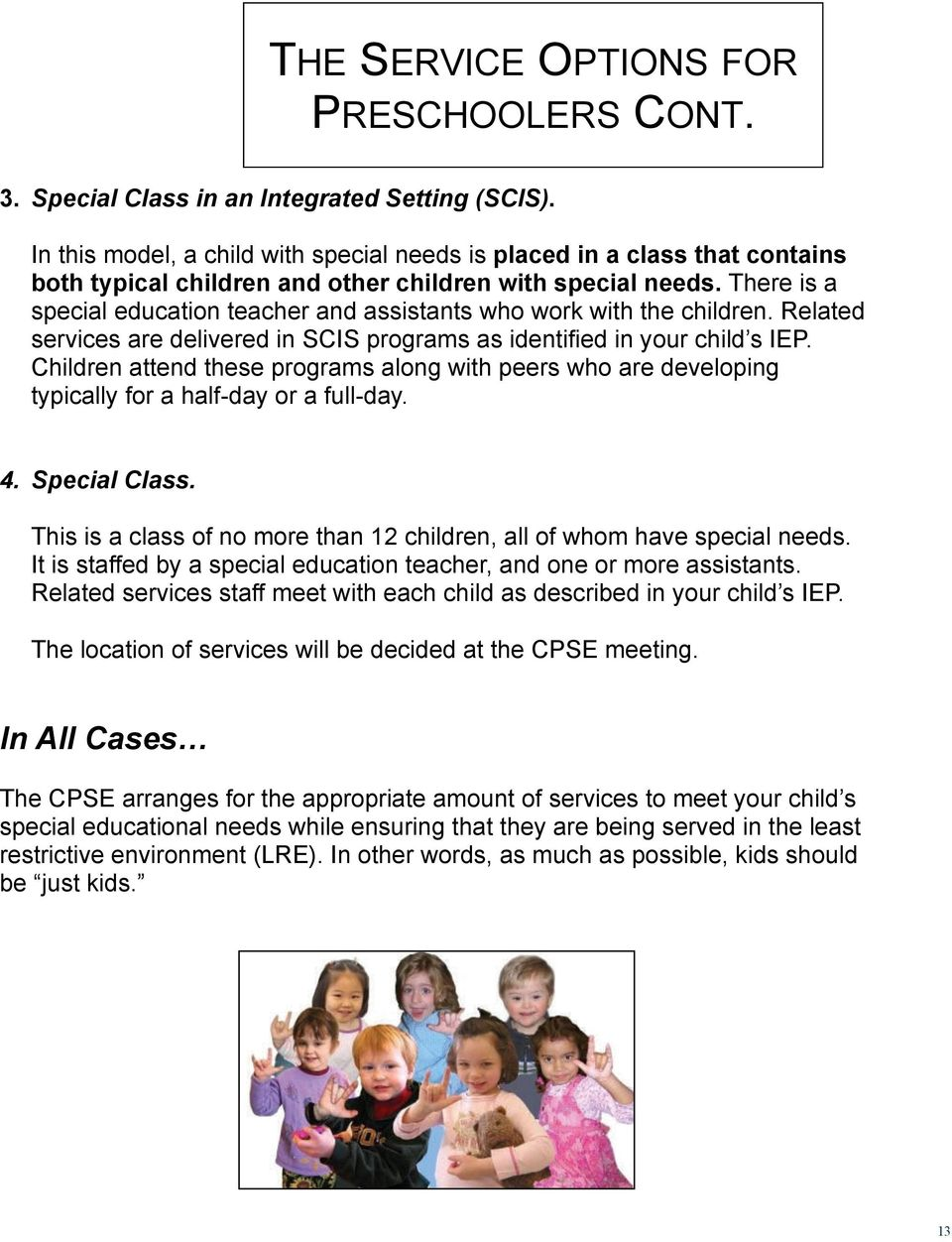 There is a special education teacher and assistants who work with the children. Related services are delivered in SCIS programs as identified in your child s IEP.
