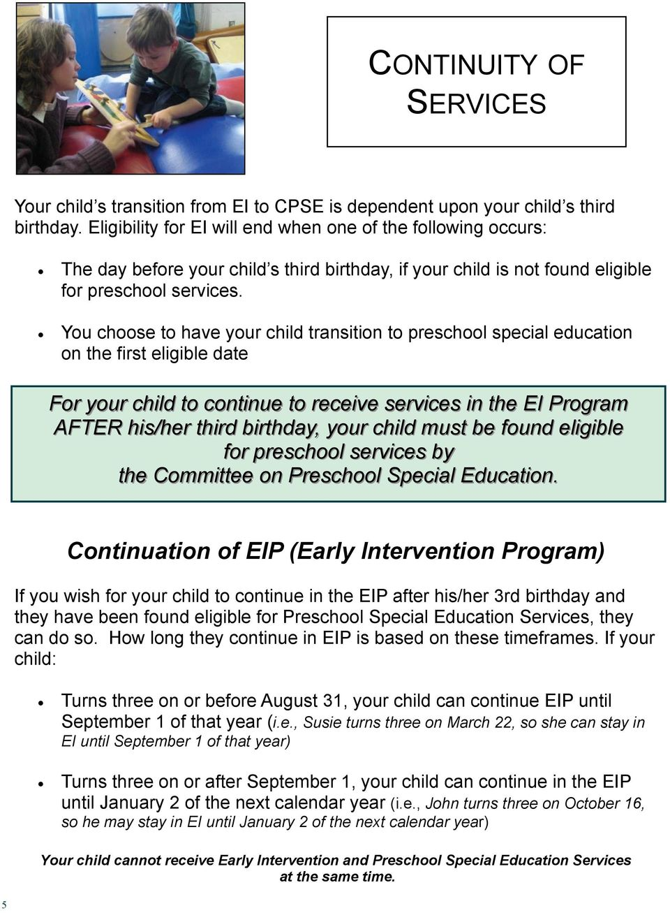 You choose to have your child transition to preschool special education on the first eligible date For your child to continue to receive services in the EI Program AFTER his/her third birthday, your