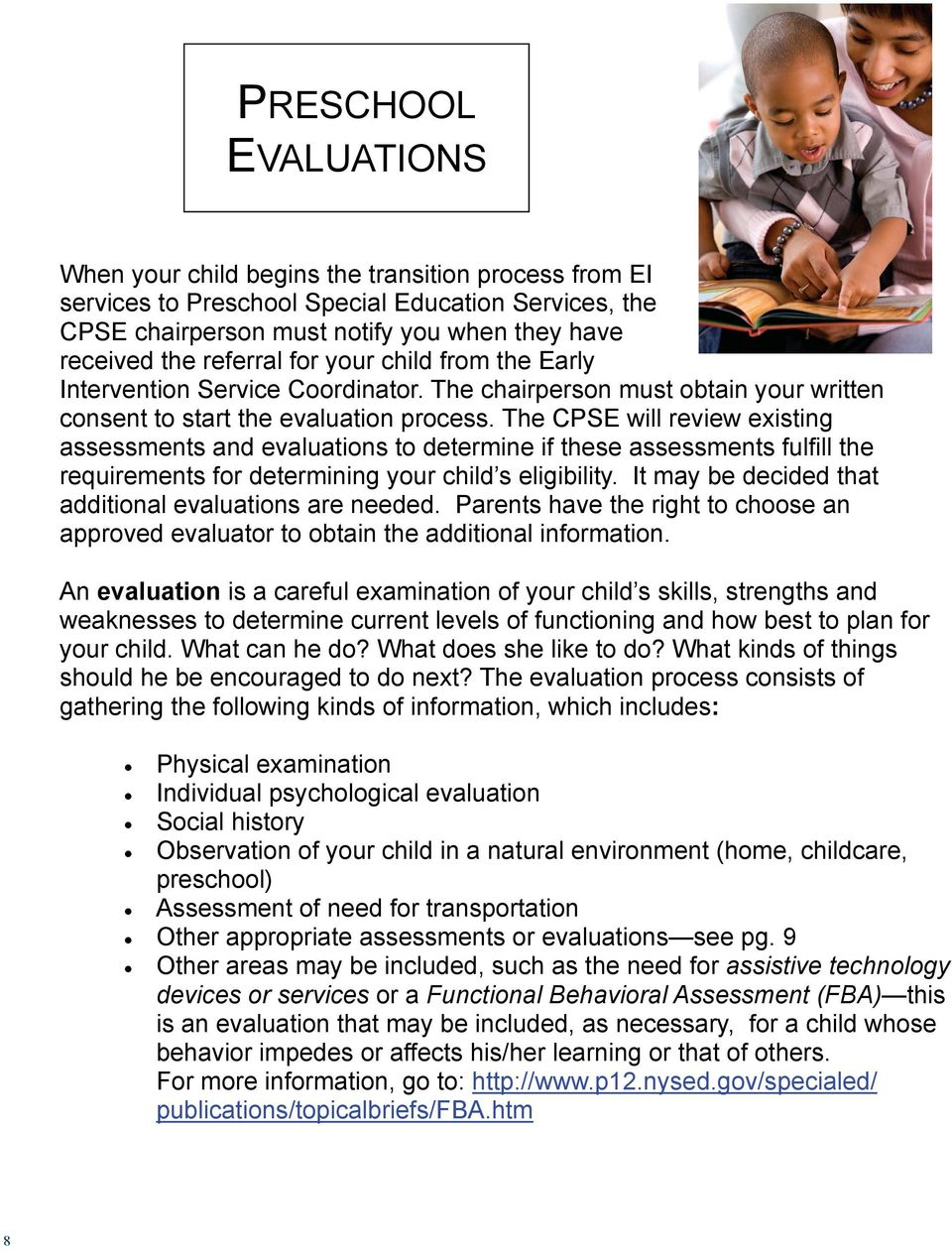 The CPSE will review existing assessments and evaluations to determine if these assessments fulfill the requirements for determining your child s eligibility.