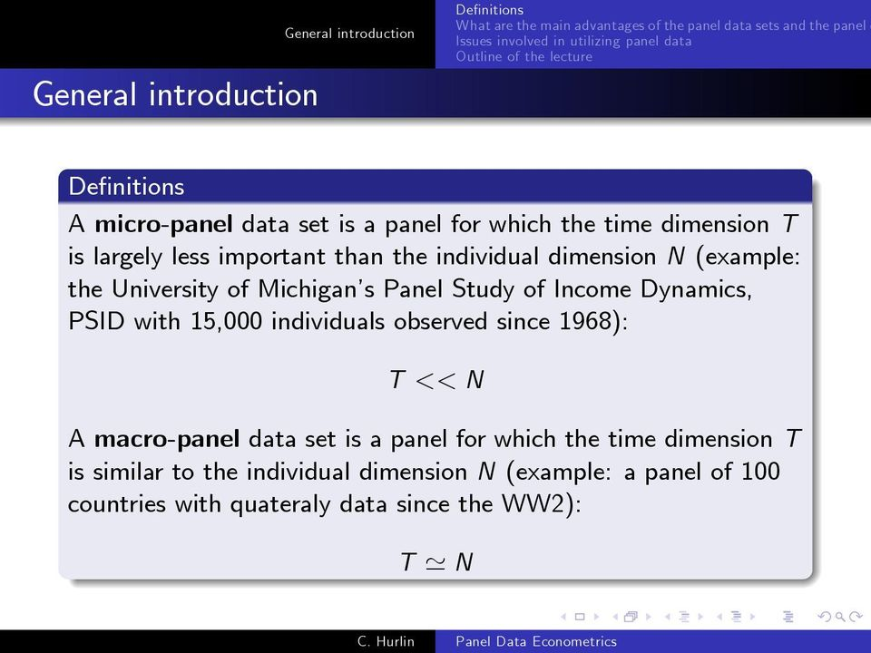 15,000 individuals observed since 1968): T << N A macro-panel data set is a panel for which the time