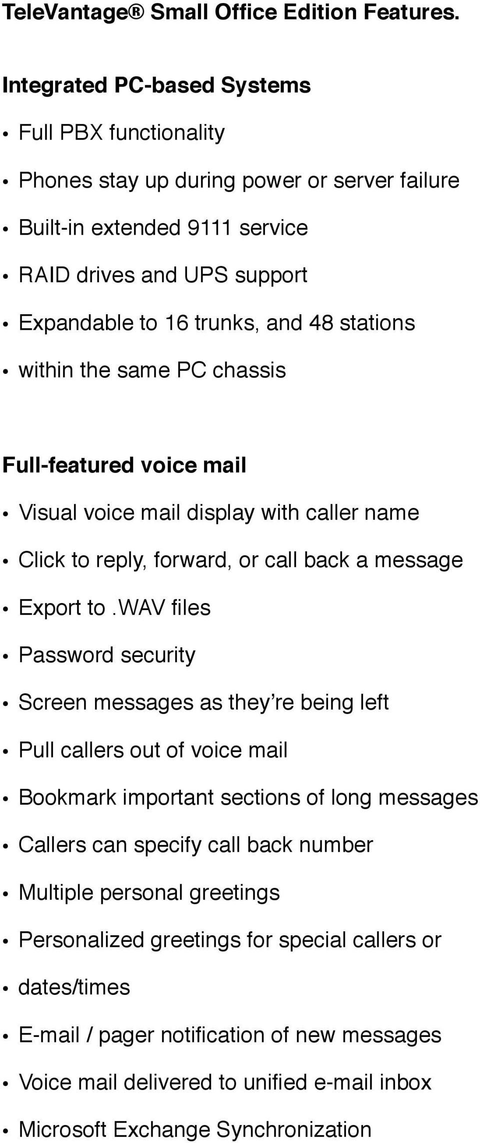 stations within the same PC chassis Full-featured voice mail Visual voice mail display with caller name Click to reply, forward, or call back a message Export to.