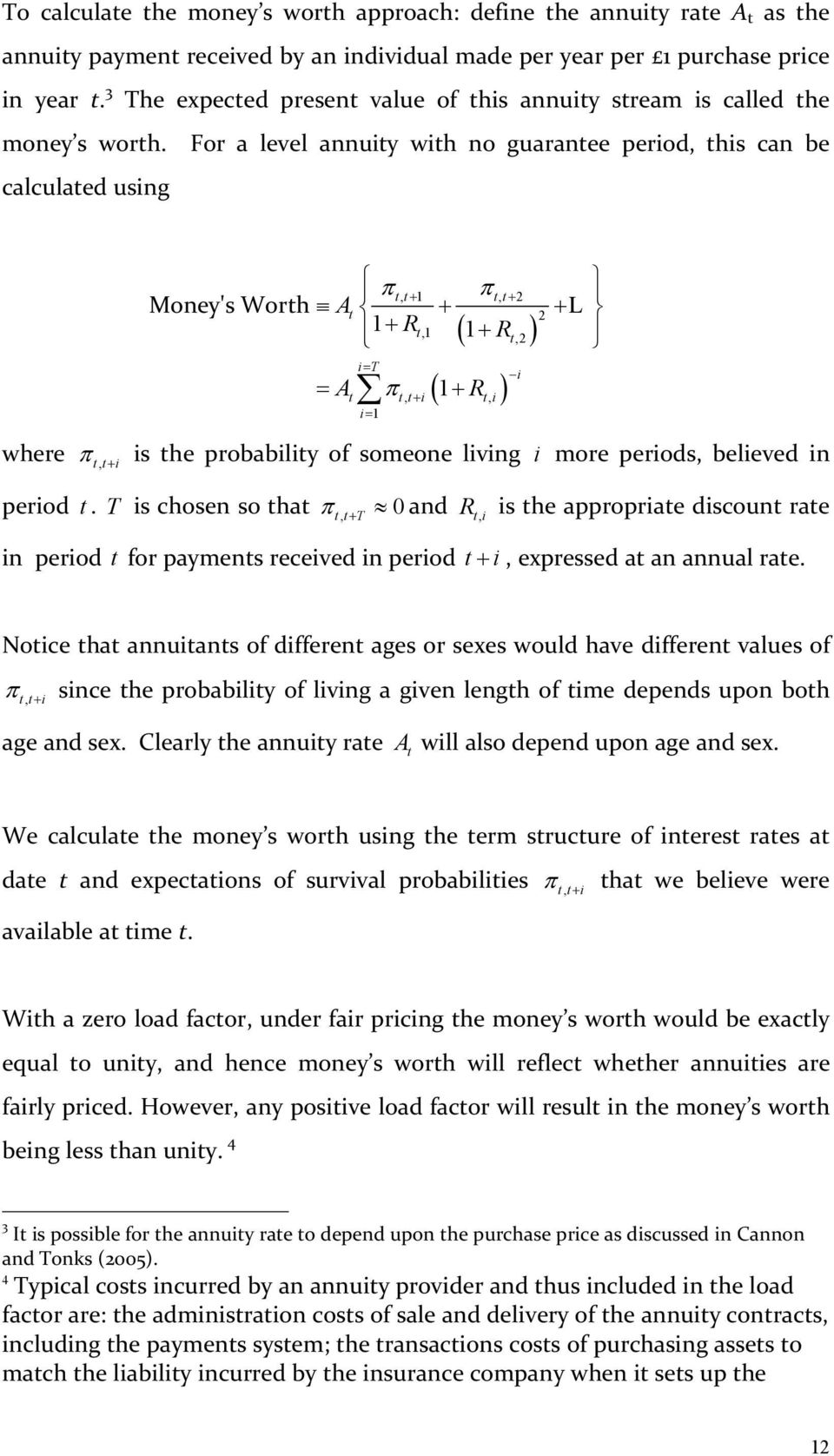 For a level annuity with no guarantee period, this can be calculated using Money's Worth π tt, + 1 tt, + 2 At + + 2 1+ Rt,1 1+,2 i= T = A π + π ( Rt ) ( 1 R ) t tt, + i ti, i= 1 i L where π tt, + i
