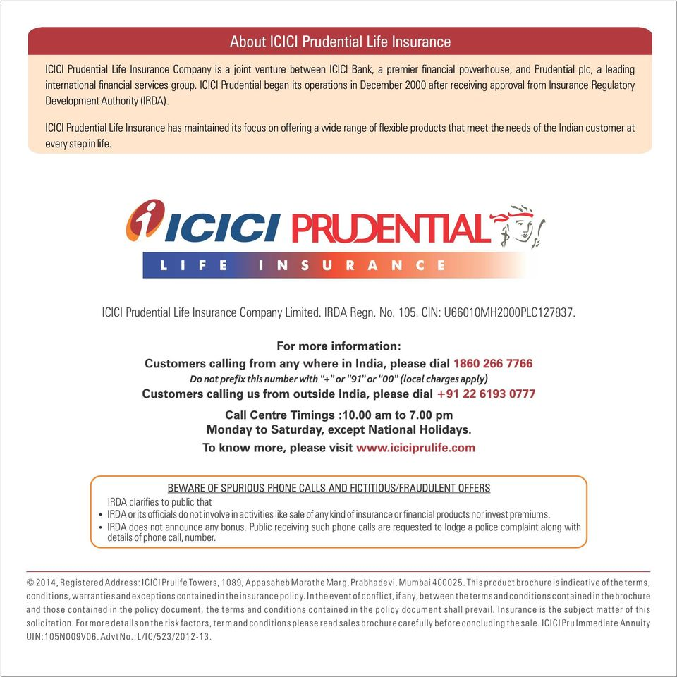 ICICI Prudential Life Insurance has maintained its focus on offering a wide range of flexible products that meet the needs of the Indian customer at every step in life.