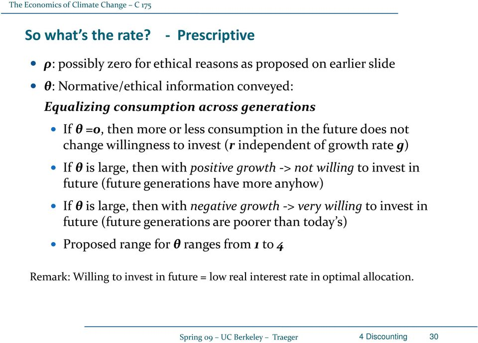 more or less consumption in the future does not change willingness to invest (r independent of growth rate g) If θ is large, then with positive growth > not willing to invest in