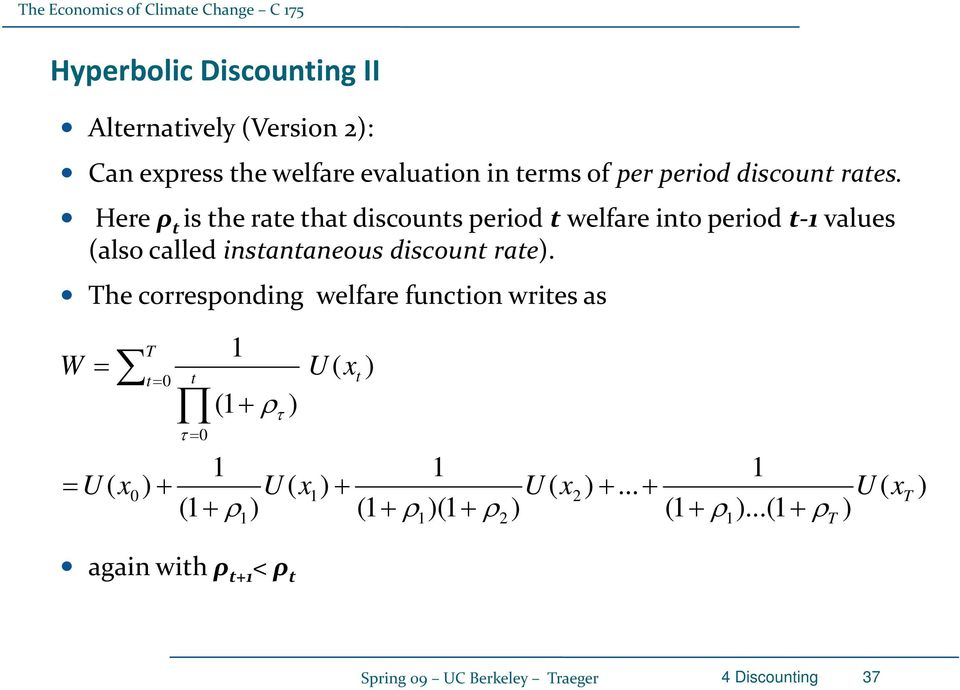 Here ρ t is the rate that discounts period t welfare into period t values (also called instantaneous discount