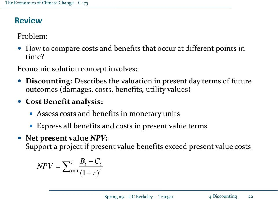 benefits, utility values) Cost Benefit analysis: Assess costs and benefits in monetary units Epress all benefits and costs in