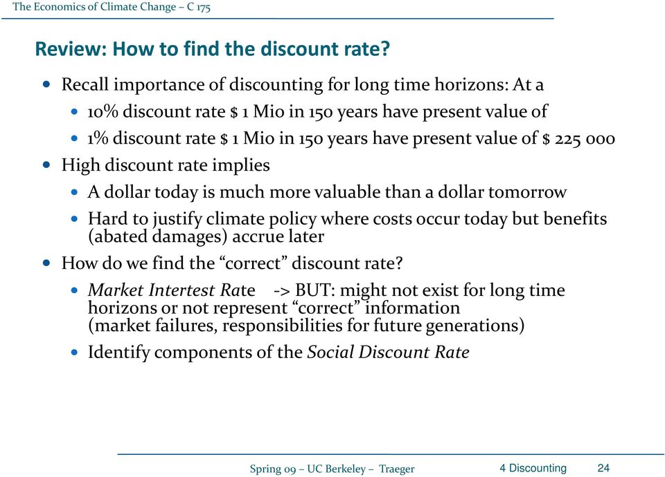 225 000 High discount rate implies A dollar today is much more valuable than a dollar tomorrow Hard to justify climate policy where costs occur today but benefits (abated
