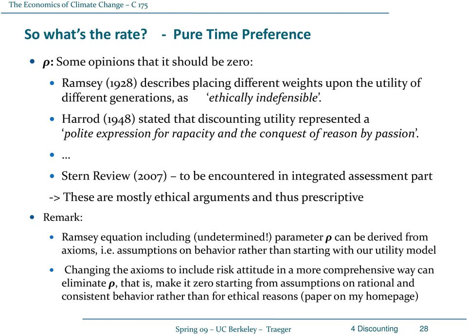 Stern Review (2007) to be encountered in integrated assessment part > These are mostly ethical arguments and thus prescriptive i Remark: Ramsey equation including (undetermined!