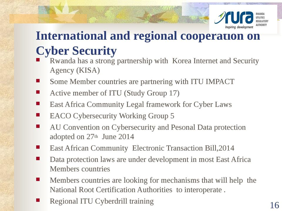 and Pesonal Data protection adopted on 27 th June 2014 East African Community Electronic Transaction Bill,2014 Data protection laws are under development in most East Africa