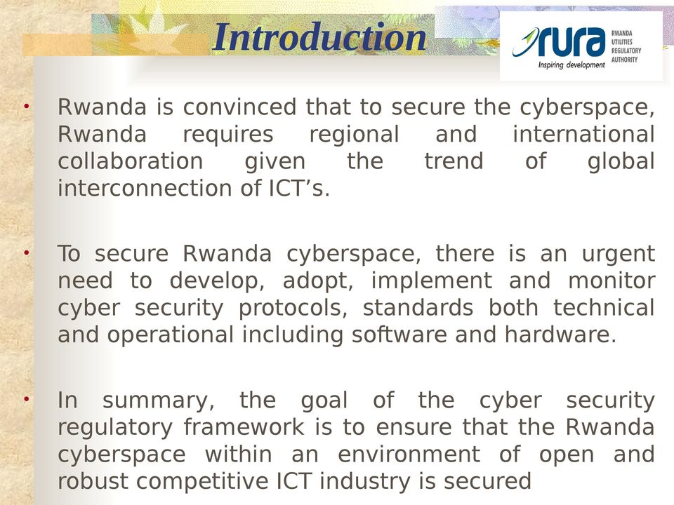 To secure Rwanda cyberspace, there is an urgent need to develop, adopt, implement and monitor cyber security protocols, standards both