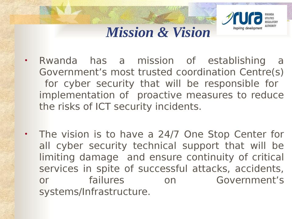 The vision is to have a 24/7 One Stop Center for all cyber security technical support that will be limiting damage and
