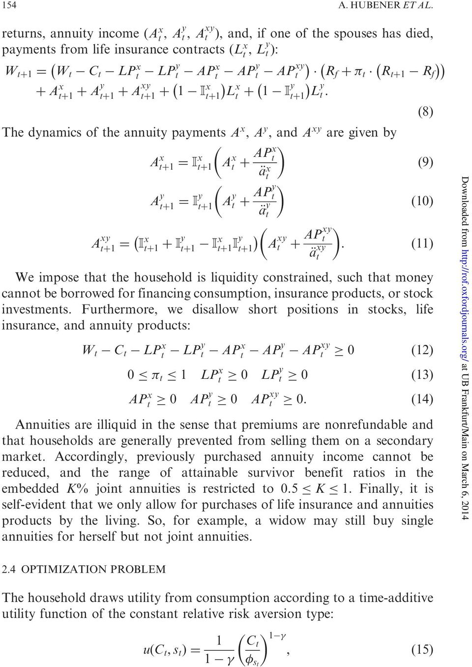 tþ1 R f þ A x tþ1 þ Ay tþ1 þ Axy tþ1 þ 1 Ix tþ1 L x t þ 1 I y tþ1 L y t : ð8þ The dynamics of the annuity payments A x, A y, and A xy are given by A x tþ1 ¼ Ix tþ1 A x t þ APx t a x ð9þ t A y tþ1 ¼
