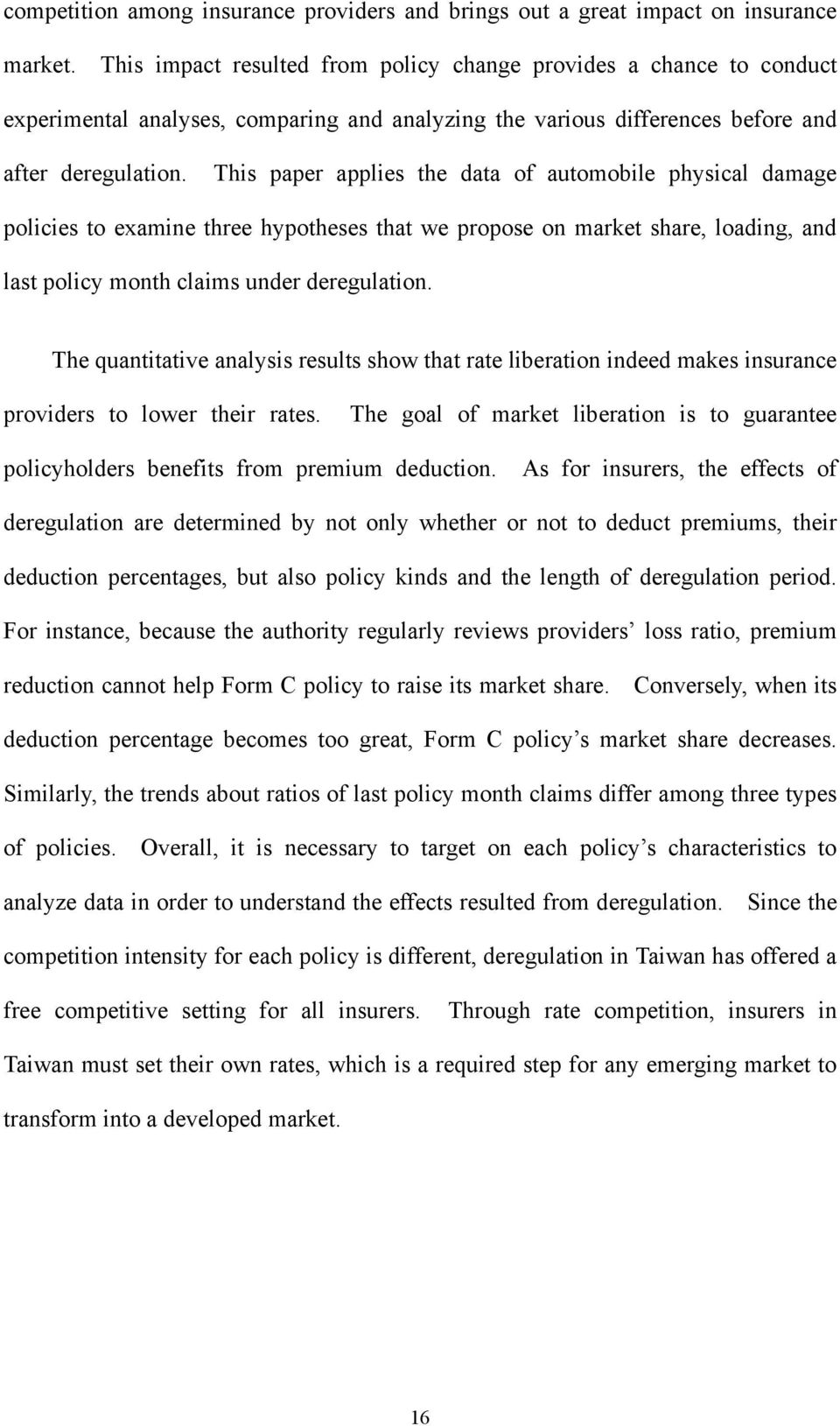 This paper applies the data of automobile physical damage policies to examine three hypotheses that we propose on market share, loading, and last policy month claims under deregulation.