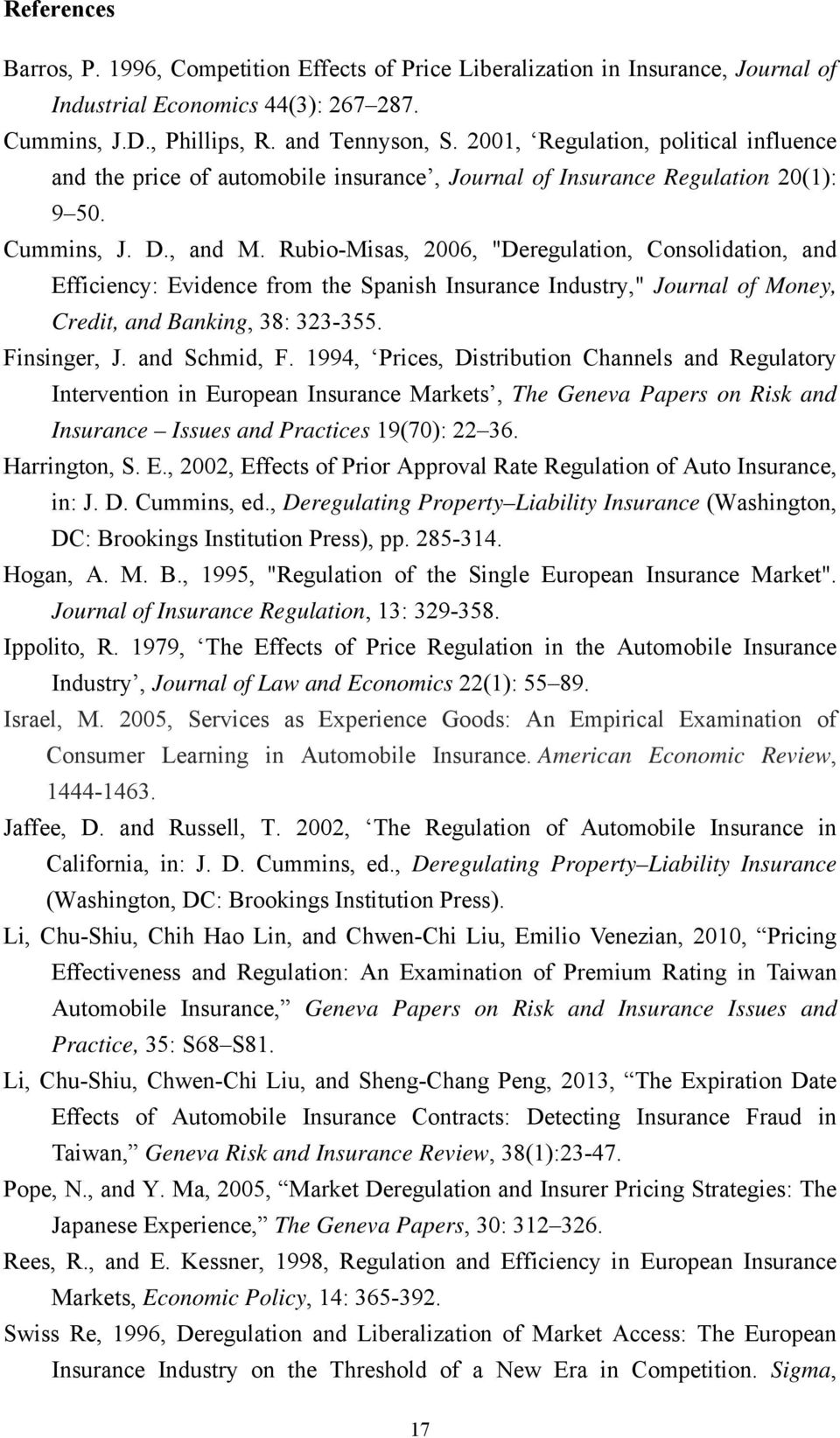 "Rubio-Misas, 2006, ""Deregulation, Consolidation, and Efficiency: Evidence from the Spanish Insurance Industry,"" Journal of Money, Credit, and Banking, 38: 323-355. Finsinger, J. and Schmid, F."