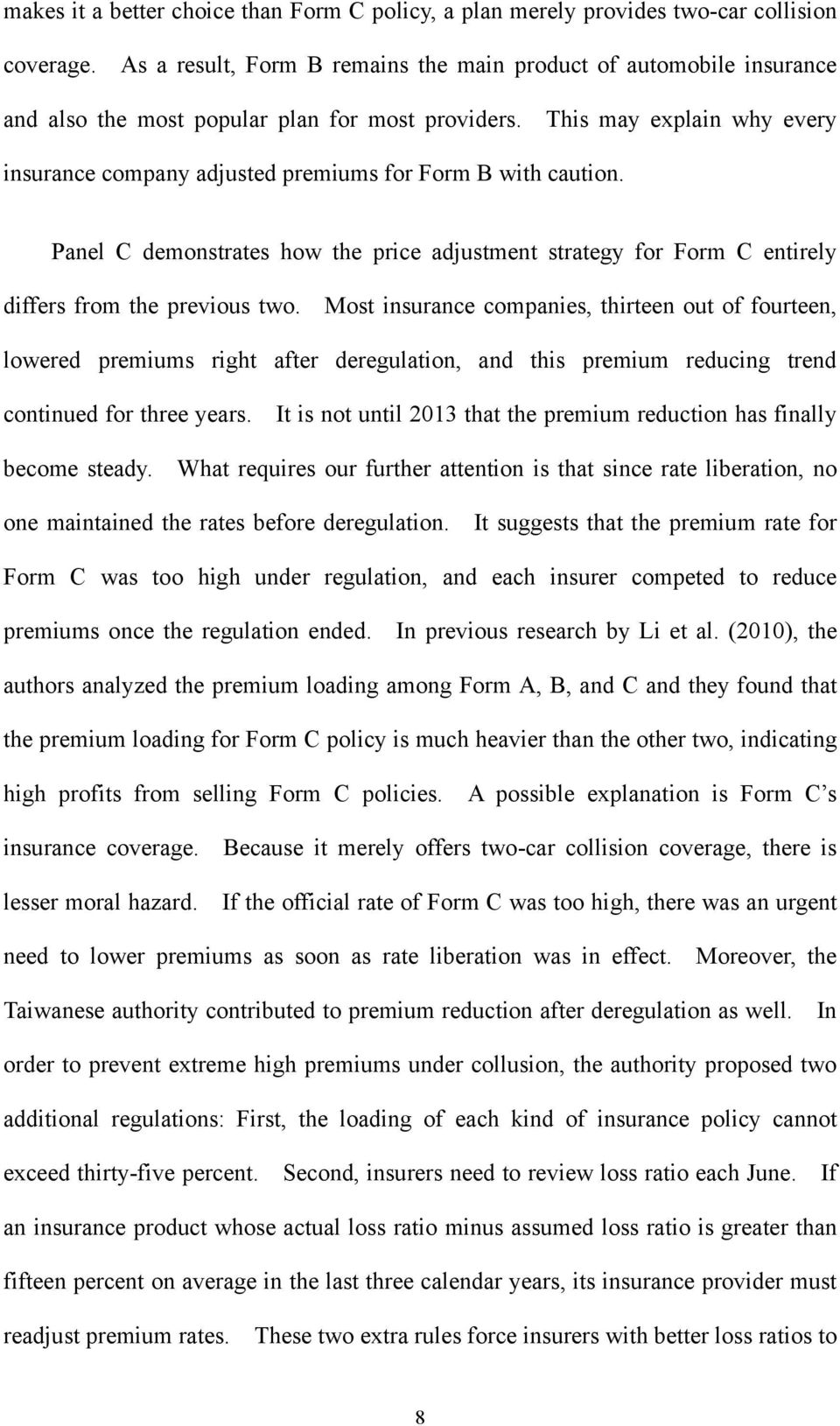 This may explain why every insurance company adjusted premiums for Form B with caution. Panel C demonstrates how the price adjustment strategy for Form C entirely differs from the previous two.