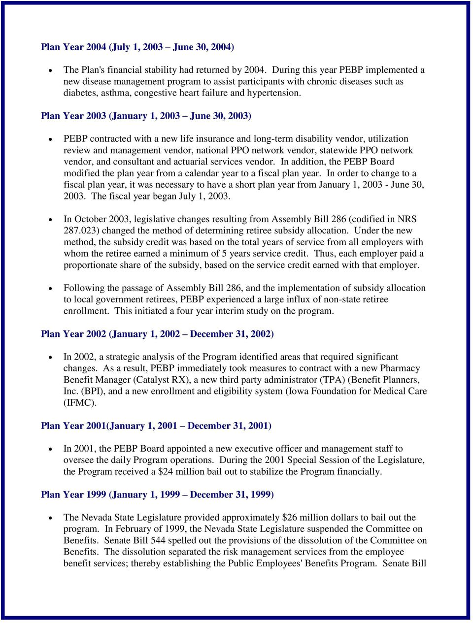 Plan Year 2003 (January 1, 2003 June 30, 2003) PEBP contracted with a new life insurance and long-term disability vendor, utilization review and management vendor, national PPO network vendor,