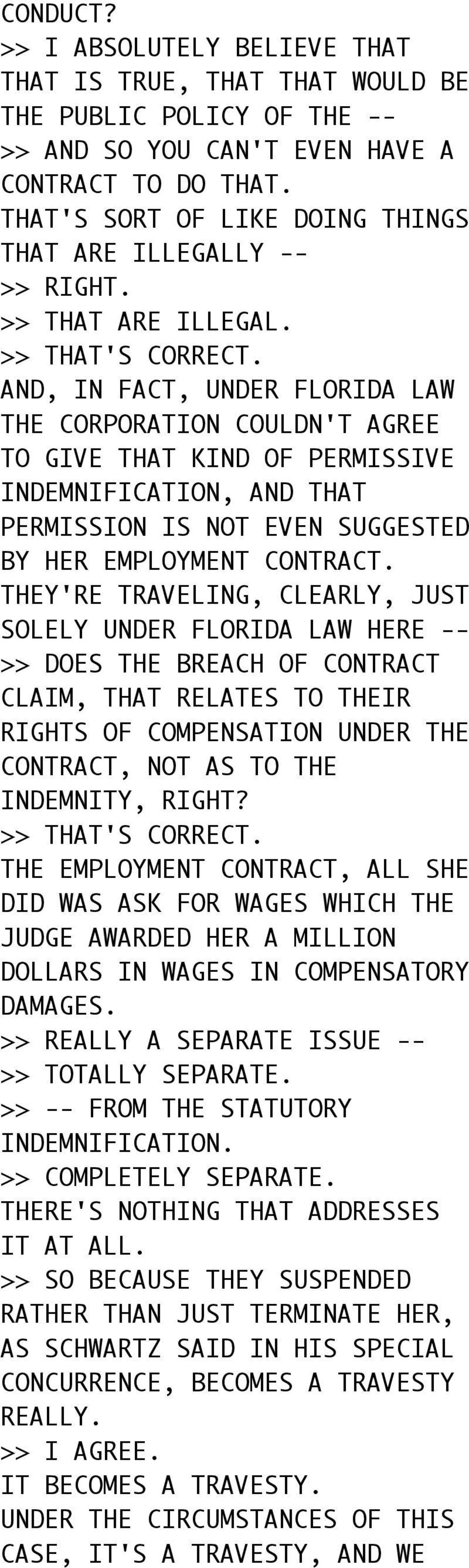 AND, IN FACT, UNDER FLORIDA LAW THE CORPORATION COULDN'T AGREE TO GIVE THAT KIND OF PERMISSIVE INDEMNIFICATION, AND THAT PERMISSION IS NOT EVEN SUGGESTED BY HER EMPLOYMENT CONTRACT.