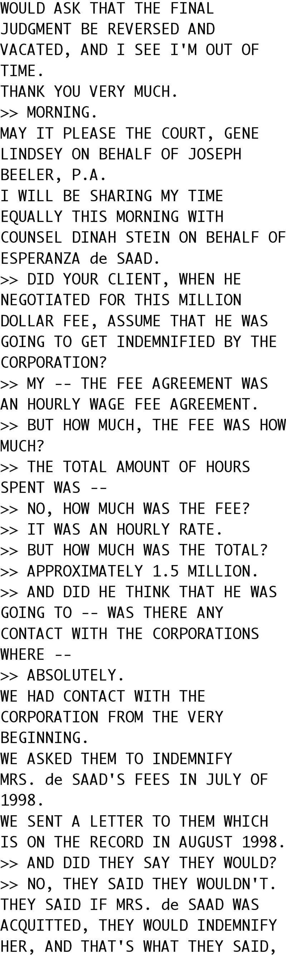 >> BUT HOW MUCH, THE FEE WAS HOW MUCH? >> THE TOTAL AMOUNT OF HOURS SPENT WAS -- >> NO, HOW MUCH WAS THE FEE? >> IT WAS AN HOURLY RATE. >> BUT HOW MUCH WAS THE TOTAL? >> APPROXIMATELY 1.5 MILLION.