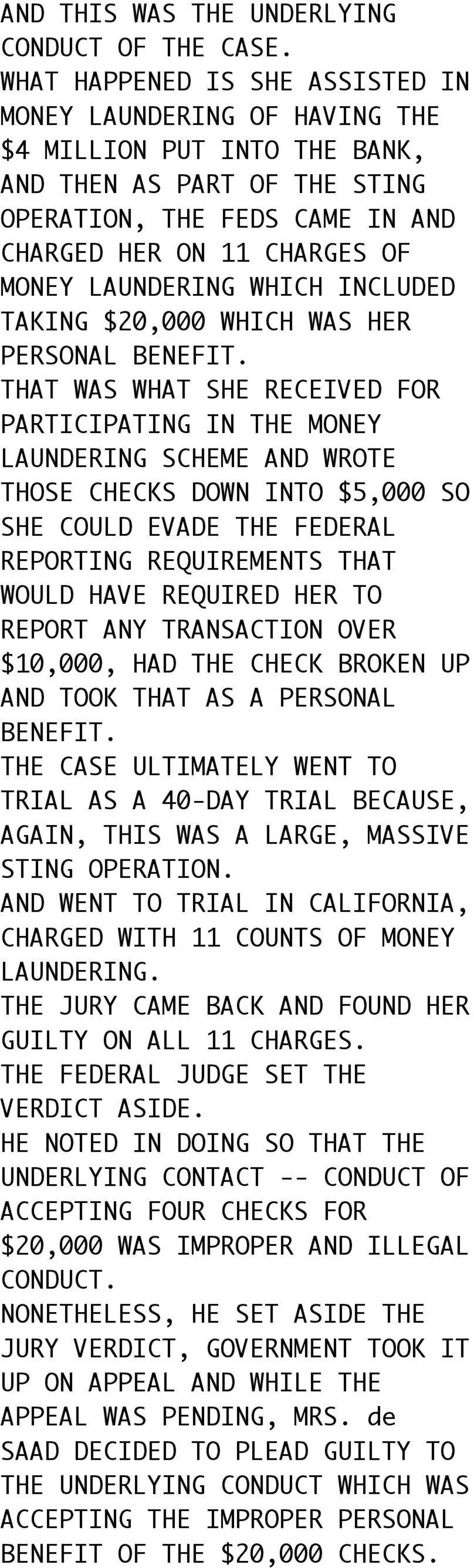 LAUNDERING WHICH INCLUDED TAKING $20,000 WHICH WAS HER PERSONAL BENEFIT.