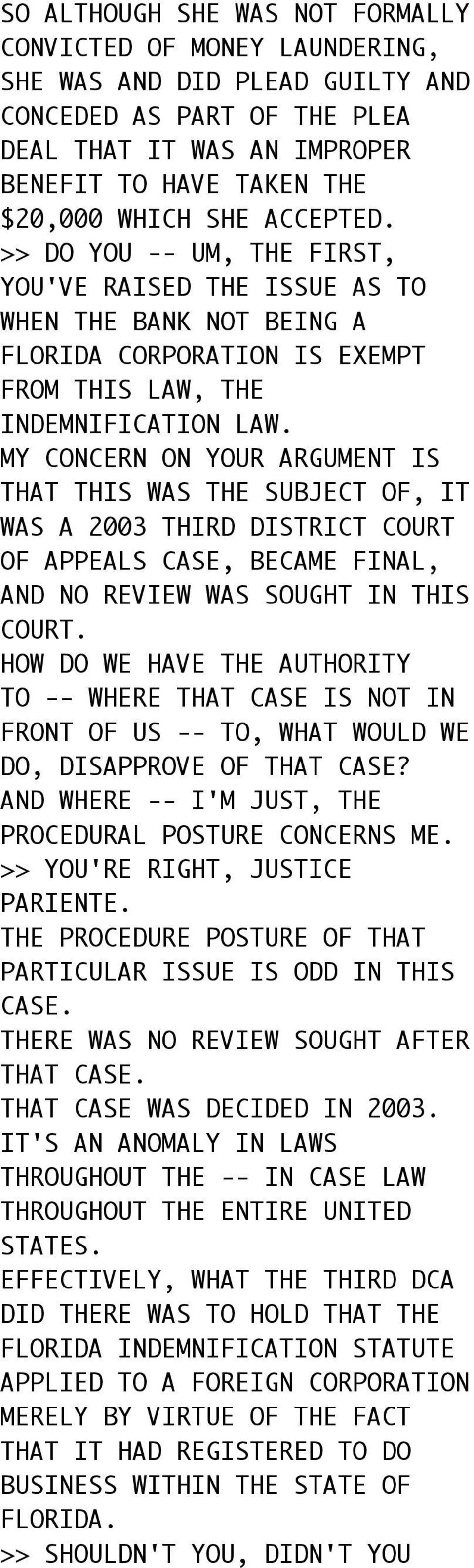 MY CONCERN ON YOUR ARGUMENT IS THAT THIS WAS THE SUBJECT OF, IT WAS A 2003 THIRD DISTRICT COURT OF APPEALS CASE, BECAME FINAL, AND NO REVIEW WAS SOUGHT IN THIS COURT.