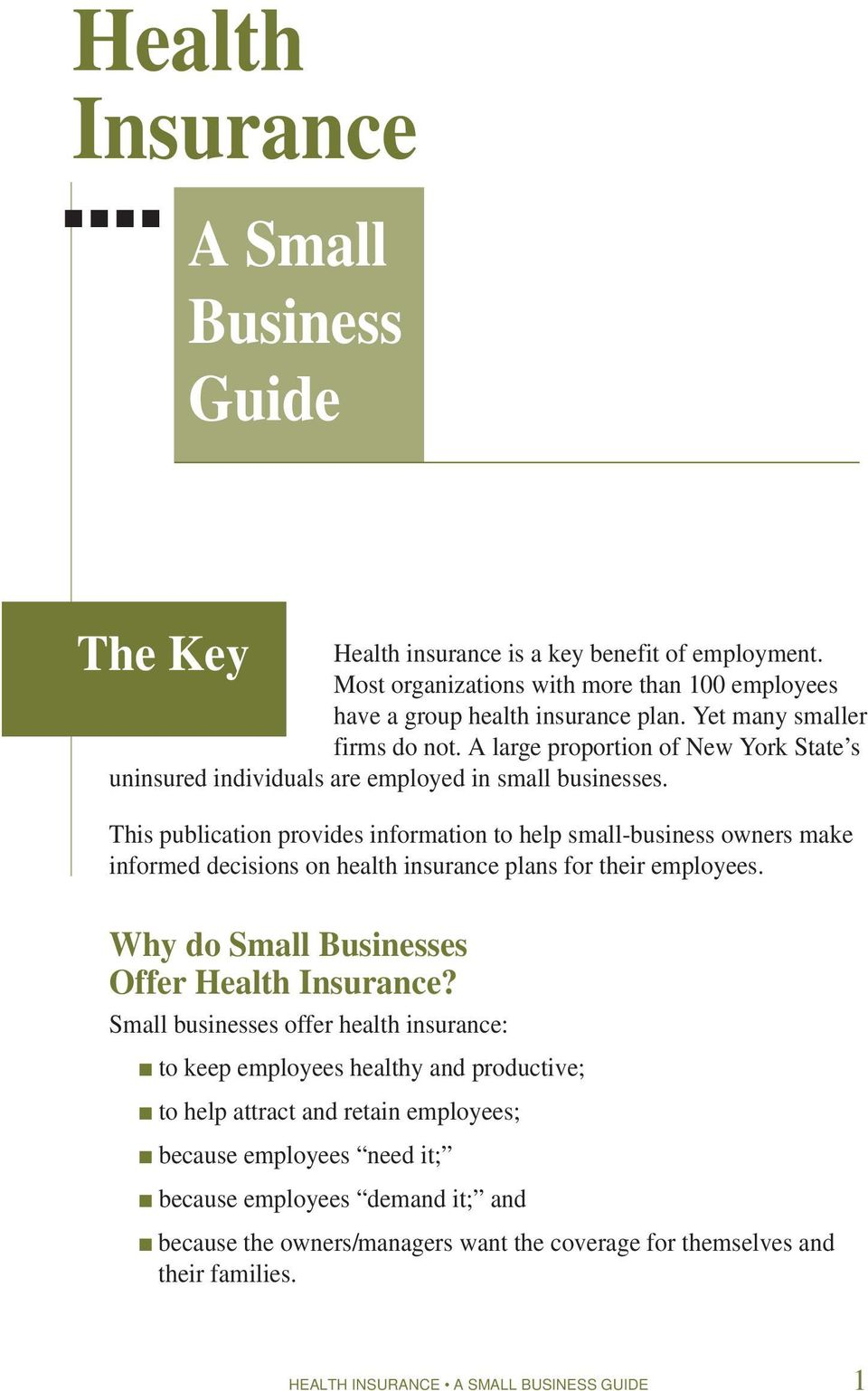 This publication provides information to help small-business owners make informed decisions on health insurance plans for their employees. Why do Small Businesses Offer Health Insurance?