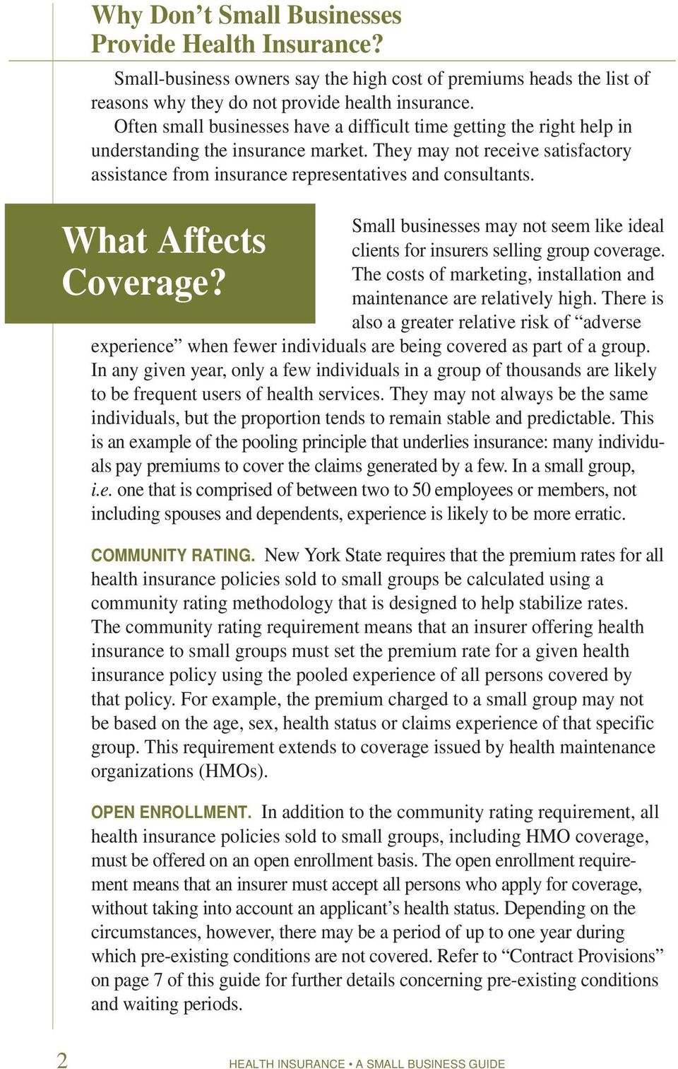 What Affects Coverage? Small businesses may not seem like ideal clients for insurers selling group coverage. The costs of marketing, installation and maintenance are relatively high.