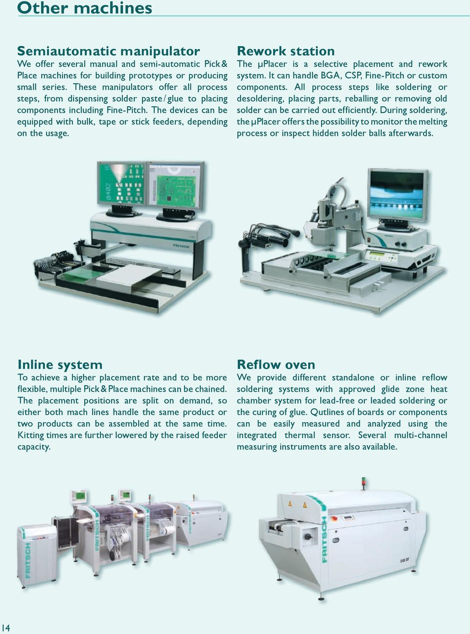 The devices can be equipped with bulk, tape or stick feeders, depending on the usage. Rework station The µplacer is a selective placement and rework system.