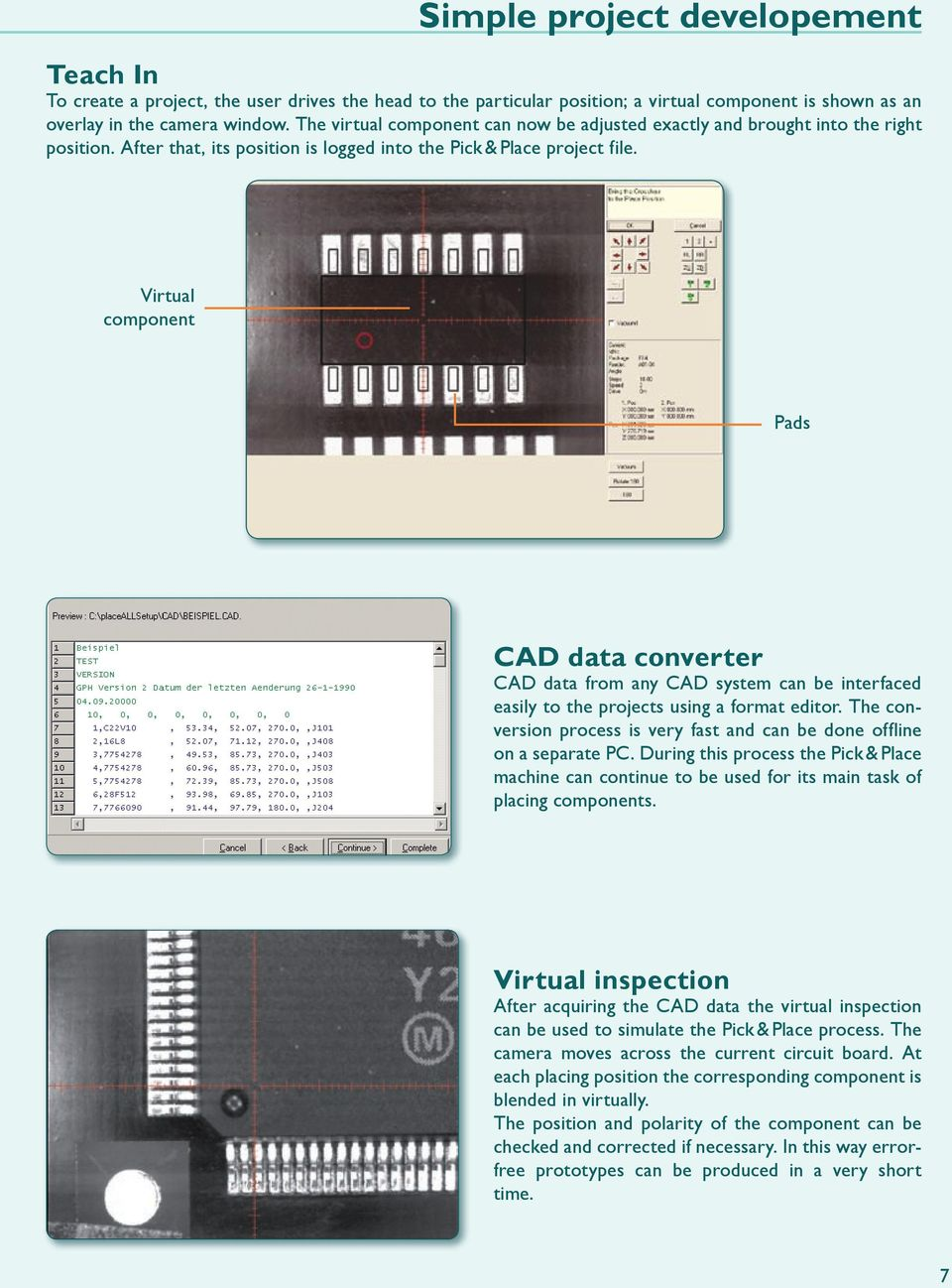 Virtual component Pads CAD data converter CAD data from any CAD system can be interfaced easily to the projects using a format editor.