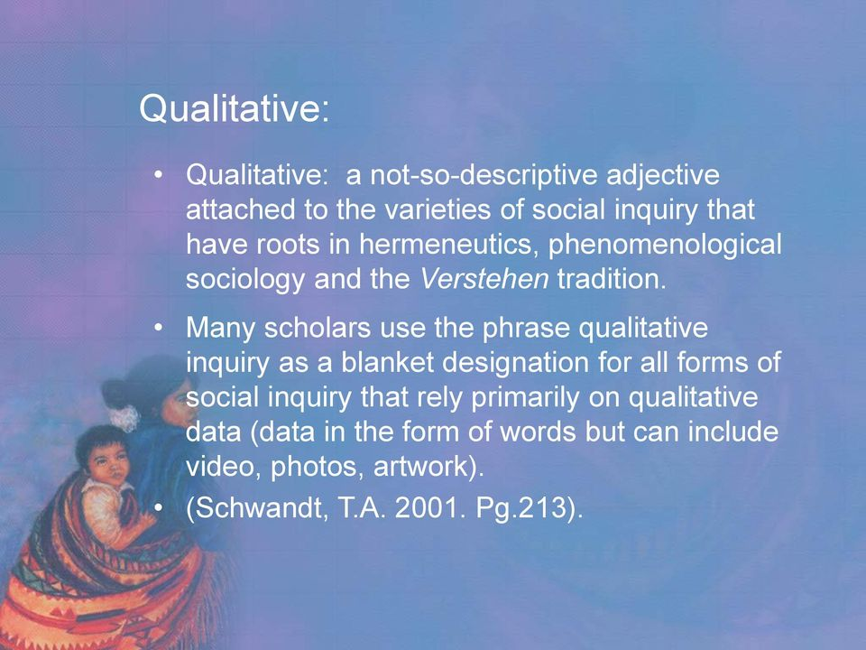 Many scholars use the phrase qualitative inquiry as a blanket designation for all forms of social inquiry