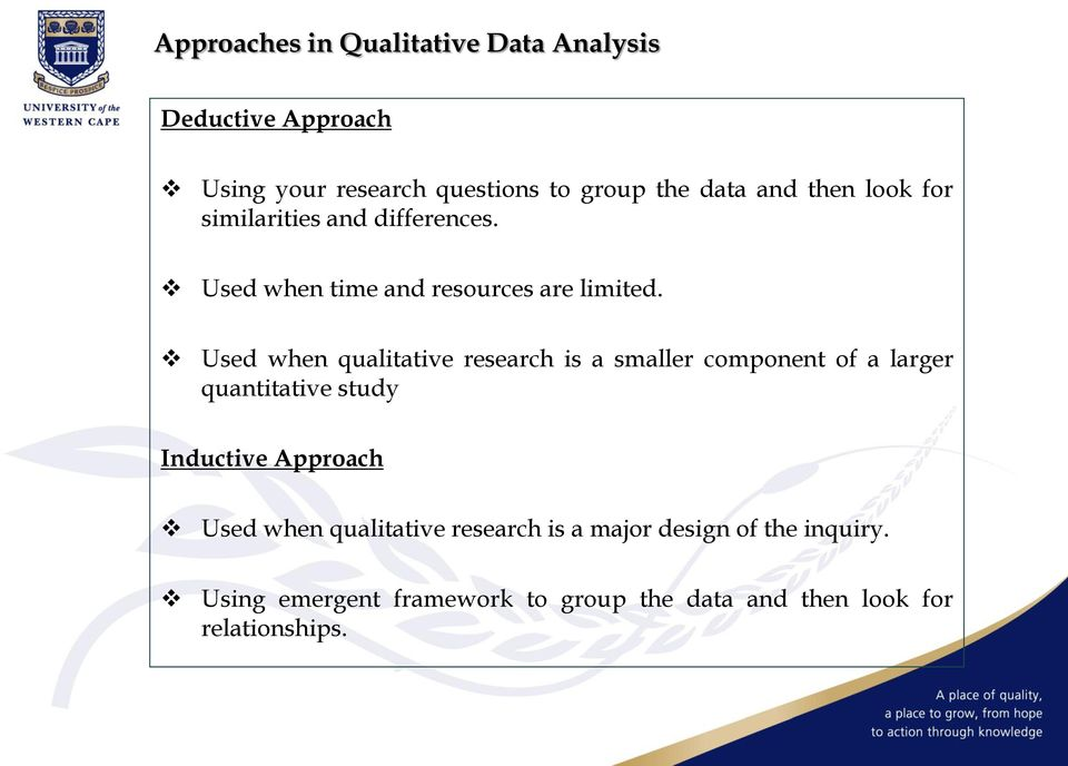 Used when qualitative research is a smaller component of a larger quantitative study Inductive Approach Used