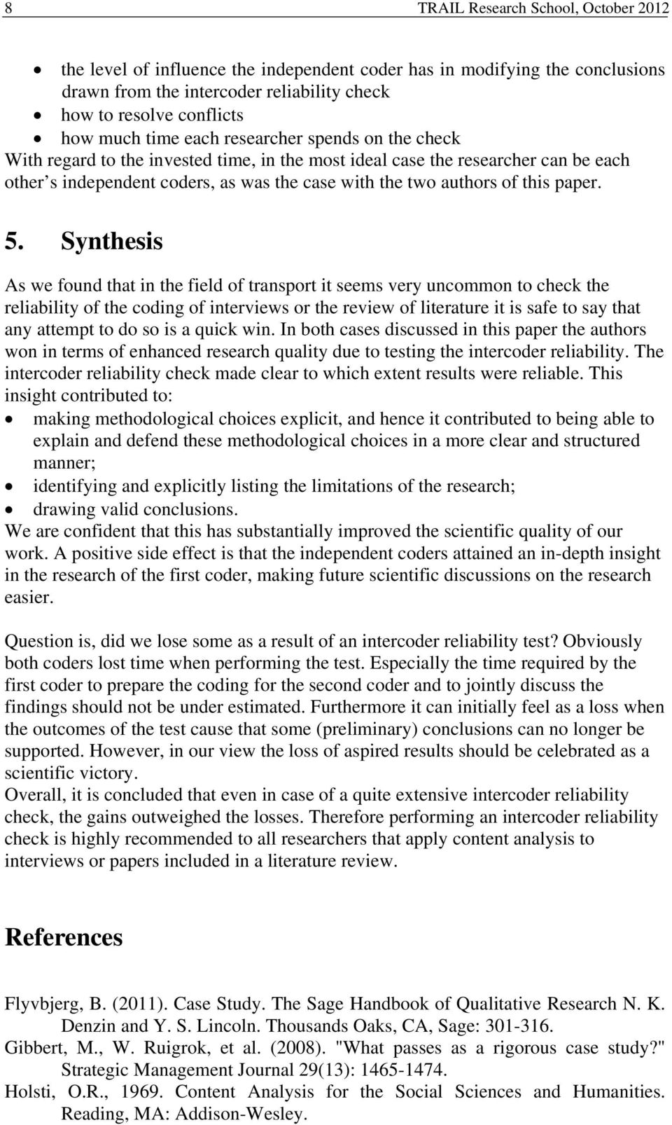 5. Synthesis As we found that in the field of transport it seems very uncommon to check the reliability of the coding of interviews or the review of literature it is safe to say that any attempt to