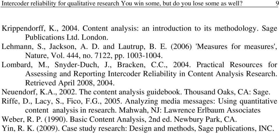 Practical Resources for Assessing and Reporting Intercoder Reliability in Content Analysis Research. Retrieved April 2008, 2004. Neuendorf, K.A., 2002. The content analysis guidebook.