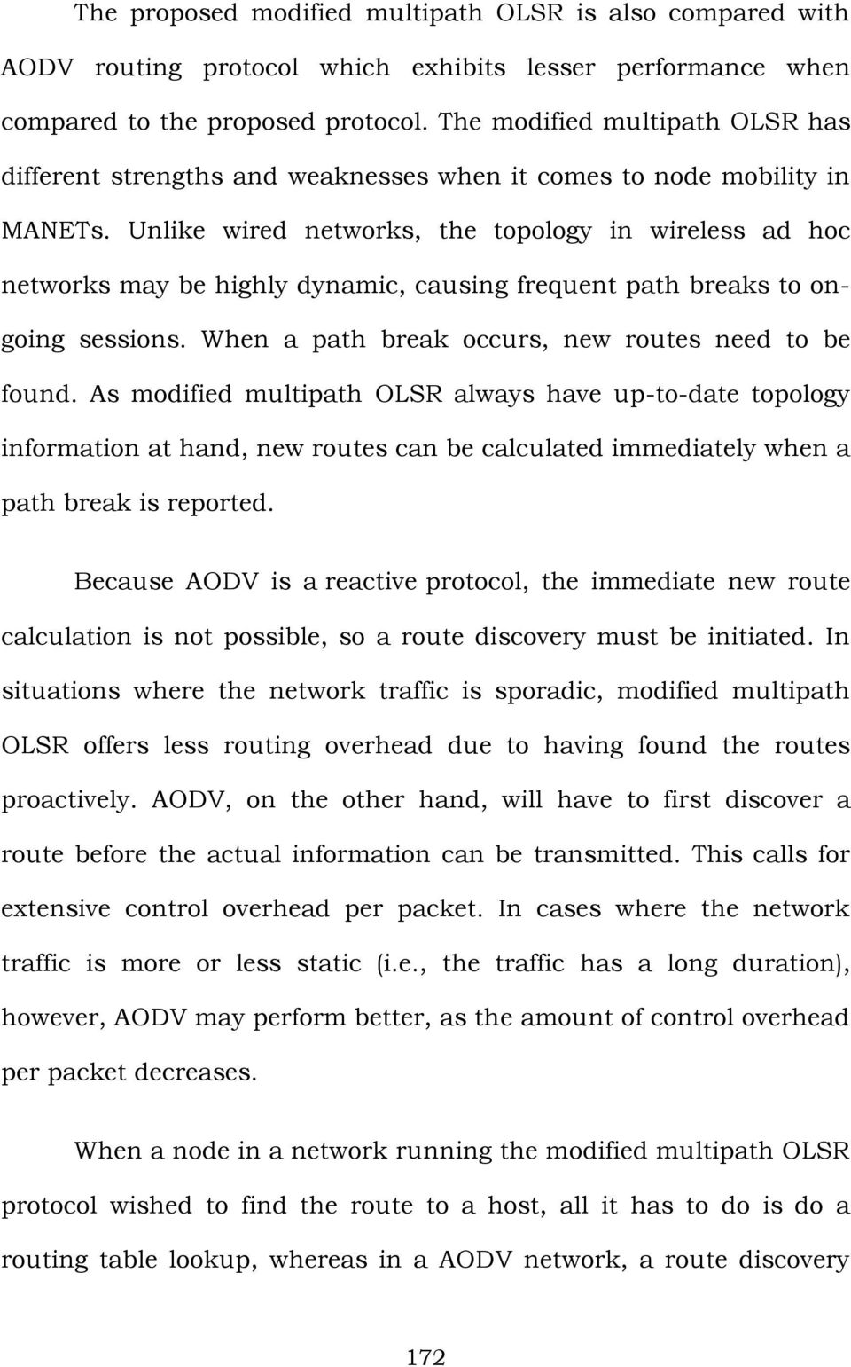 Unlike wired networks, the topology in wireless ad hoc networks may be highly dynamic, causing frequent path breaks to ongoing sessions. When a path break occurs, new routes need to be found.