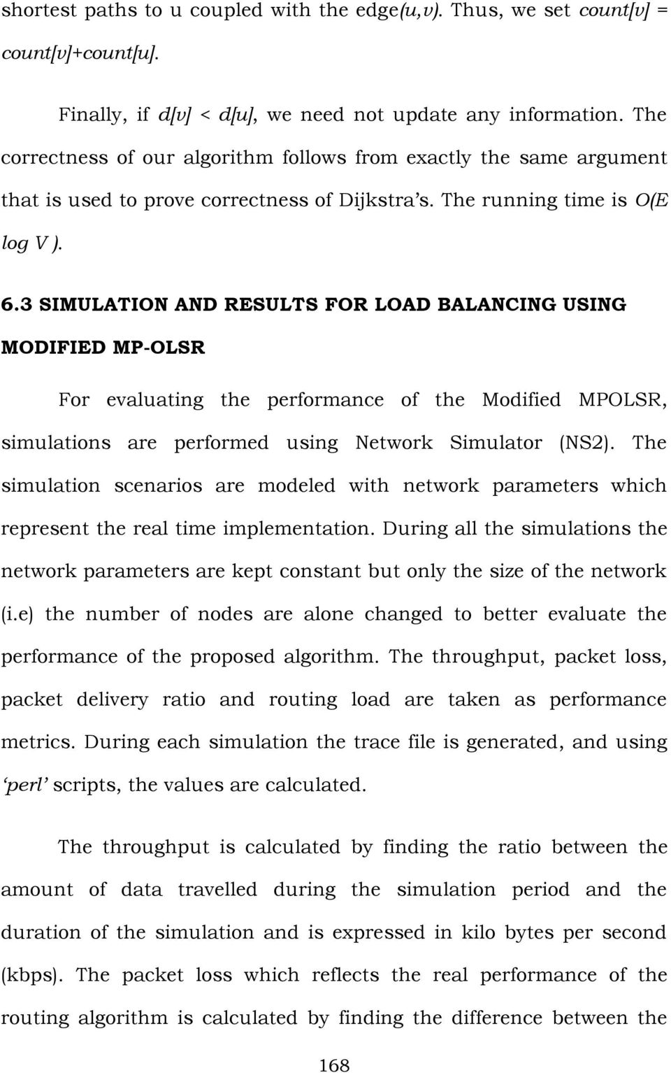 3 SIMULATION AND RESULTS FOR LOAD BALANCING USING MODIFIED MP-OLSR For evaluating the performance of the Modified MPOLSR, simulations are performed using Network Simulator (NS2).