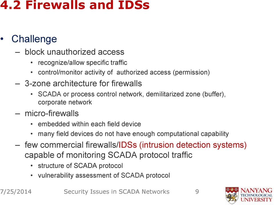 embedded within each field device many field devices do not have enough computational capability few commercial firewalls/idss (intrusion detection