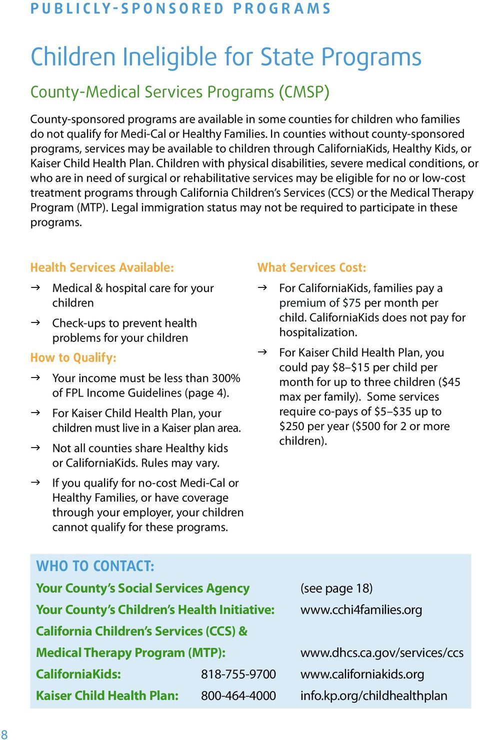 In counties without county-sponsored programs, services may be available to children through CaliforniaKids, Healthy Kids, or Kaiser Child Health Plan.